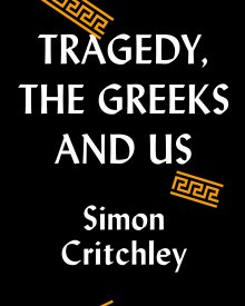 Simon Critchley (2019) – Tragedy, the Greeks, and Us