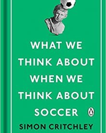 Simon Critchley (2017) – What We Think About When We Think About Soccer