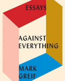 Mark Greif (2016) – Against Everything