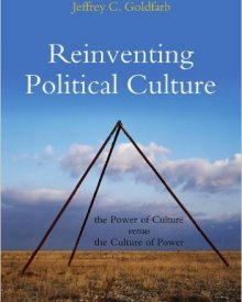 Jeffrey Goldfarb (2012) — Reinventing Political Culture: The Power of Culture versus the Culture of Power