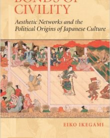 Eiko Ikegami (2005) — Bonds of Civility: Aesthetic Networks and the Political Origins of Japanese Culture