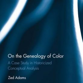 Zed Adams (2016) — On the Genealogy of Color: A Case Study in Historicized Conceptual Analysis