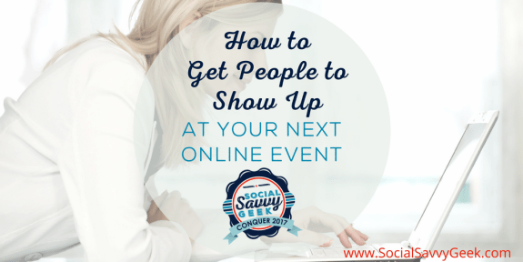 How to Get People to Show Up at Your Next Online Event