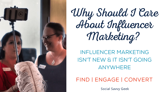 Why Should I Care About Influencer Marketing