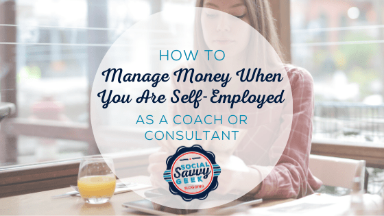 How to Manage Money When You Are Self-Employed as a Coach or Consultant