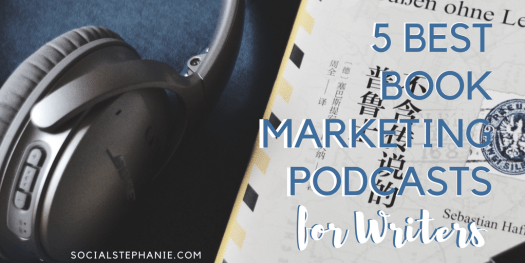 5 Best Book Marketing Podcasts for writers socialstephanie.com/blog