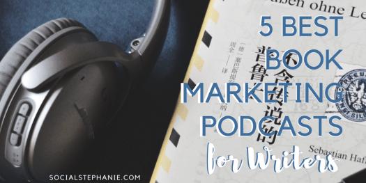 5 Best Book Marketing Podcasts for writers socialstephanie.com/blog