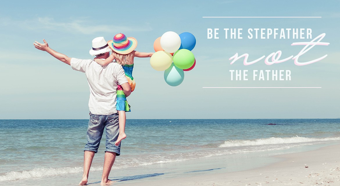 Be The Stepfather Not The Father