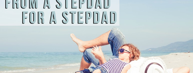 Stepdad Story From A Stepdad For A Stepdad