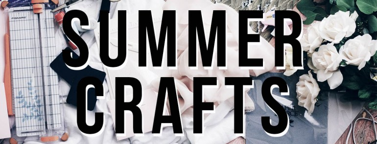 Summer Crafts For Inside & Outside Days