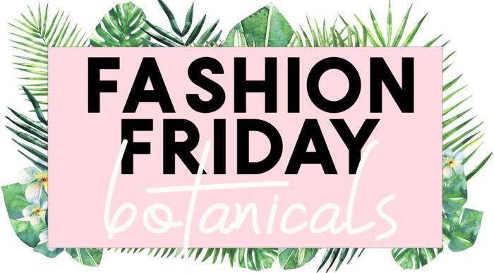 fashion Friday botanicals