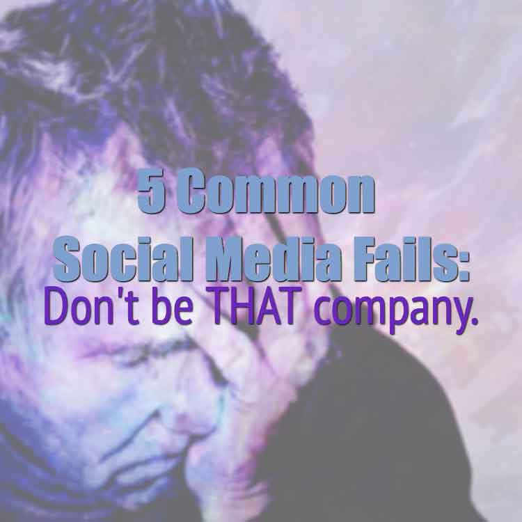 5 Very Common Social Media Fails: Tips To Not Be That Company