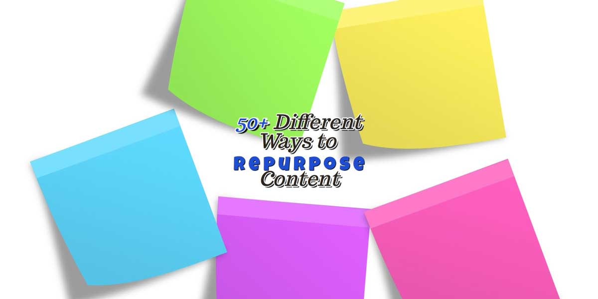 50+ tips to repurpose content and exponentially grow its value