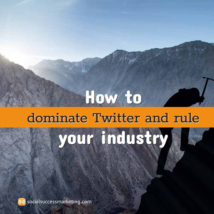 How to dominate Twitter and rule your industry: Part 1 (of 4)