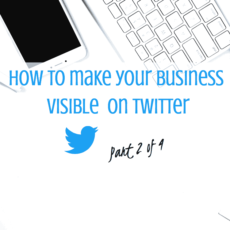 Tips on how to make your business visible on Twitter