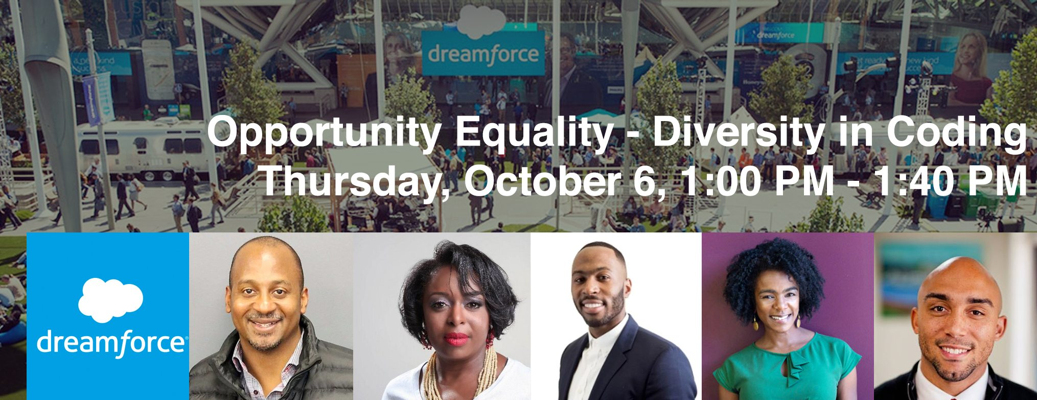 Dreamforce The Opportunity Equality—Diversity in Coding Panel Thursday, October 6, 01:00 PM—Thursday, October 6, 01:40 PM