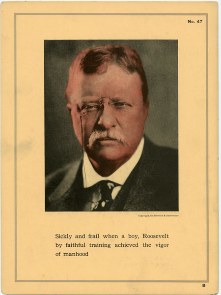 Sickly and frail when a boy, Roosevelt by faithful training achieved the vigor of manhood.