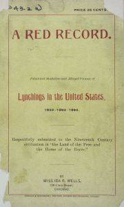 Book cover: A red record. Tabulated statistics and alleged causes of lynchings in the United States, 1892-1893-1894. By Miss Ida B. Wells
