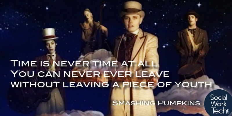 "A picture of the Smashing Pumpkins with a lyric from Tonight Tonight - ""Time is never time at all, you can never ever leave, without leaving a piece of you"".  Social Work Tech logo on the lower right-hand side."