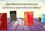 ¿Qué diferencia hay entre una paráfrasisy una traducción bíblica?