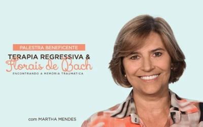 Palestra Beneficente com Martha Mendes – Terapia Regressiva e Florais de Bach