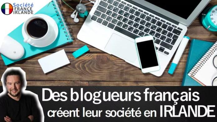 blogueur français créer société Irlande