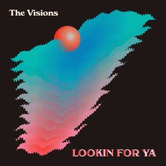 The Visions - Lookin' For Ya