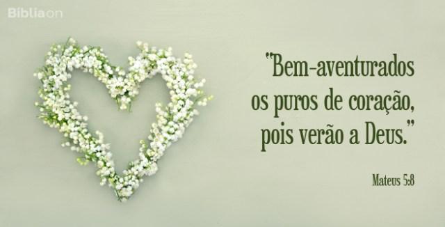 """""""Bem-aventurados os puros de coração, pois verão a Deus."""" Mateus 5:8"""