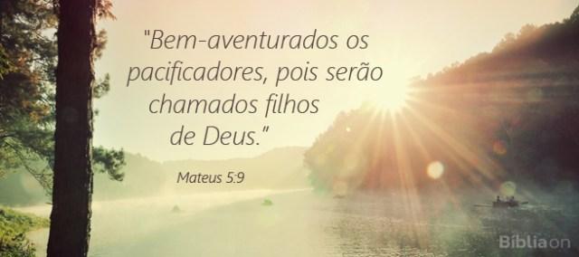 """""""Bem-aventurados os pacificadores, pois serão chamados filhos de Deus."""" Mateus 5:9"""