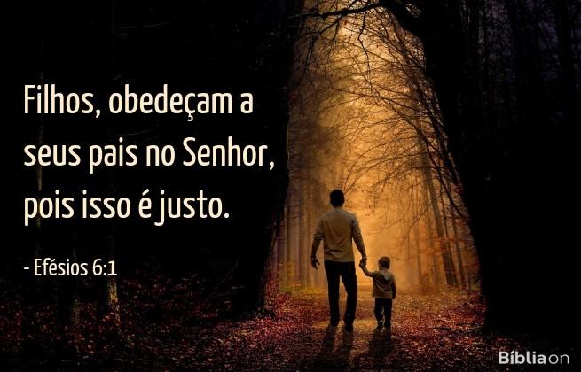 Filhos, obedeçam a seus pais no Senhor, pois isso é justo. Efésios 6:1