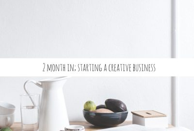 2 month in; starting a creative business
