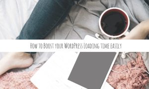 How to Boost your WordPress Loading time easily