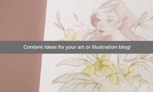 Content ideas for your art or illustration blog!