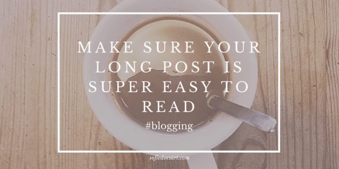 Make sure your long post is super easy to read!