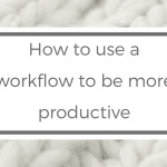 How to use a workflow to be more productive