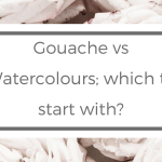 Gouache vs Watercolours; which to start with?