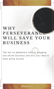 The not so glamorous side of blogging and online business and how to keep going anyway
