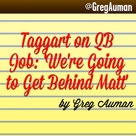 Taggart on QB Job: 'We're Going to Get Behind Matt' by Greg Auman