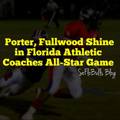 Porter, Fullwood Shine in Florida Athletic Coaches All-Star Game | SoFloBulls Blog
