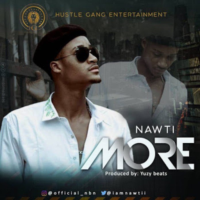 Download music: Nawti – MORE (Prod  by Yuzy beats) | SOFO VILLA