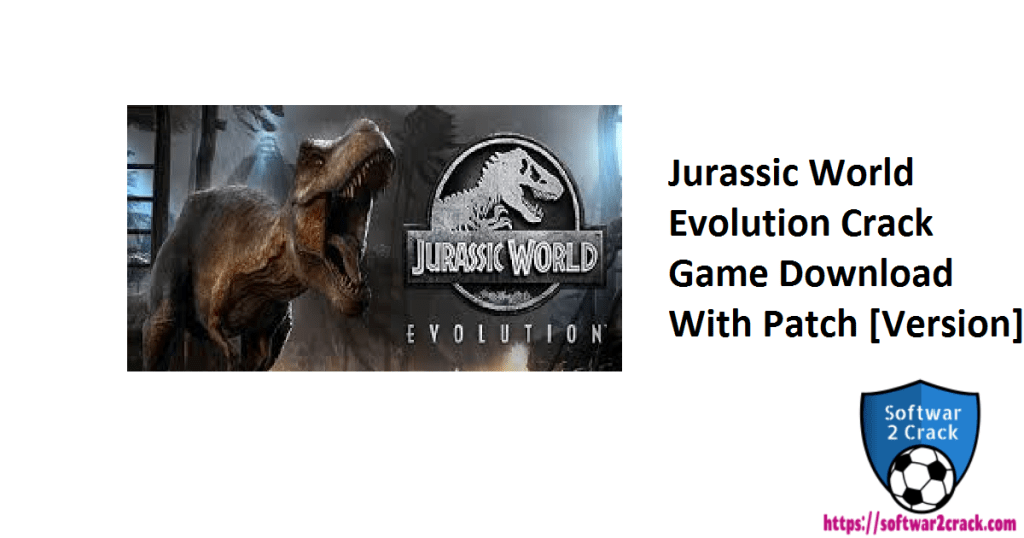 Jurassic World Evolution Crack Game Download With Patch [Version]