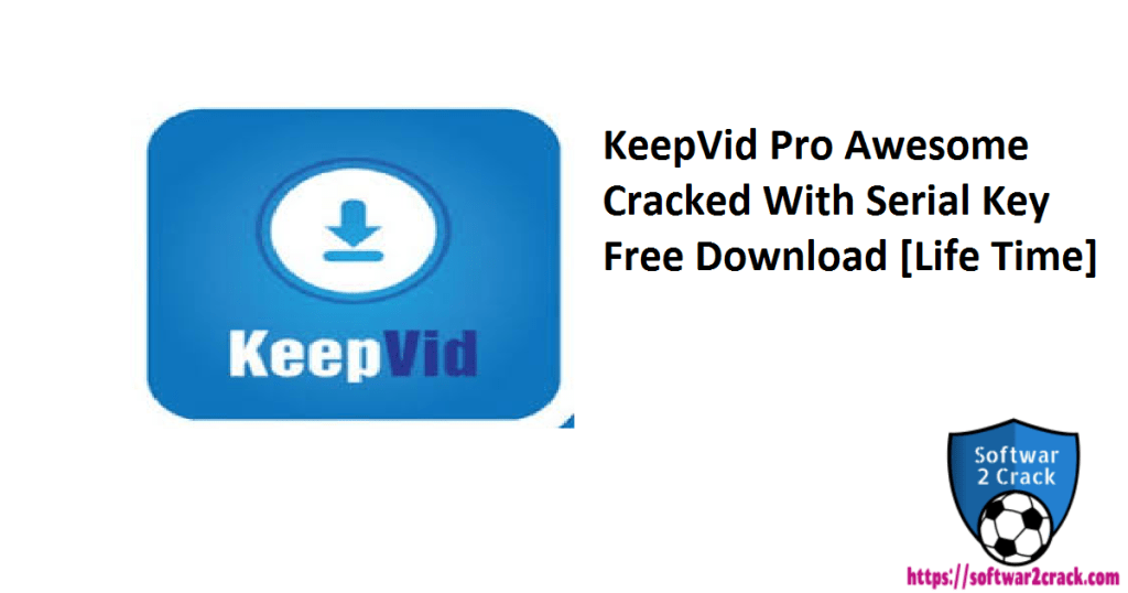 KeepVid Pro Awesome Cracked With Serial Key Free Download [Life Time]