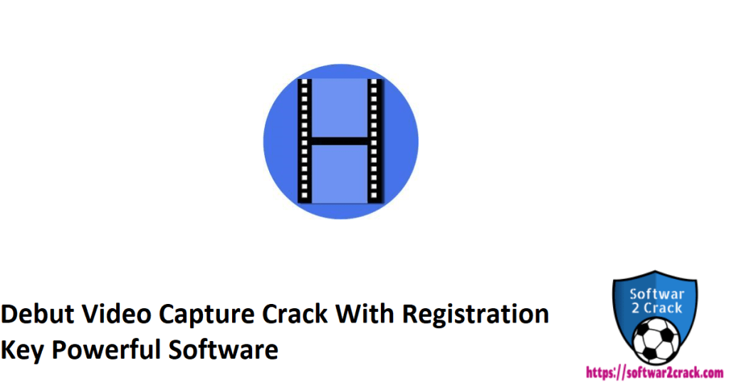 Debut Video Capture Crack With Registration Key Powerful Software