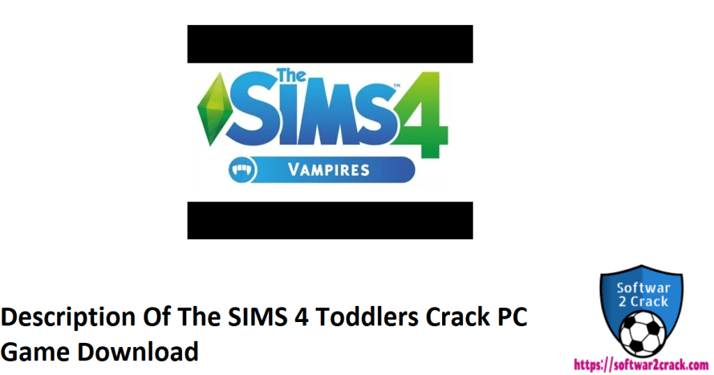 Description Of The SIMS 4 Toddlers Crack PC Game Download