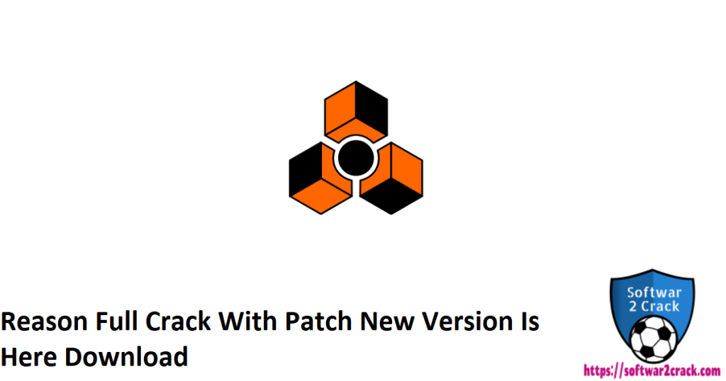 Reason Full Crack With Patch New Version Is Here Download
