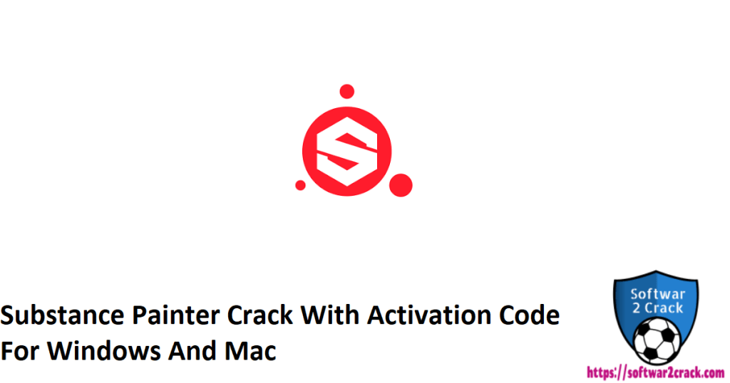 Substance Painter Crack With Activation Code For Windows And Mac