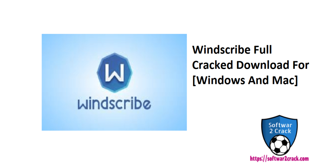 Windscribe Full Cracked Download For [Windows And Mac]