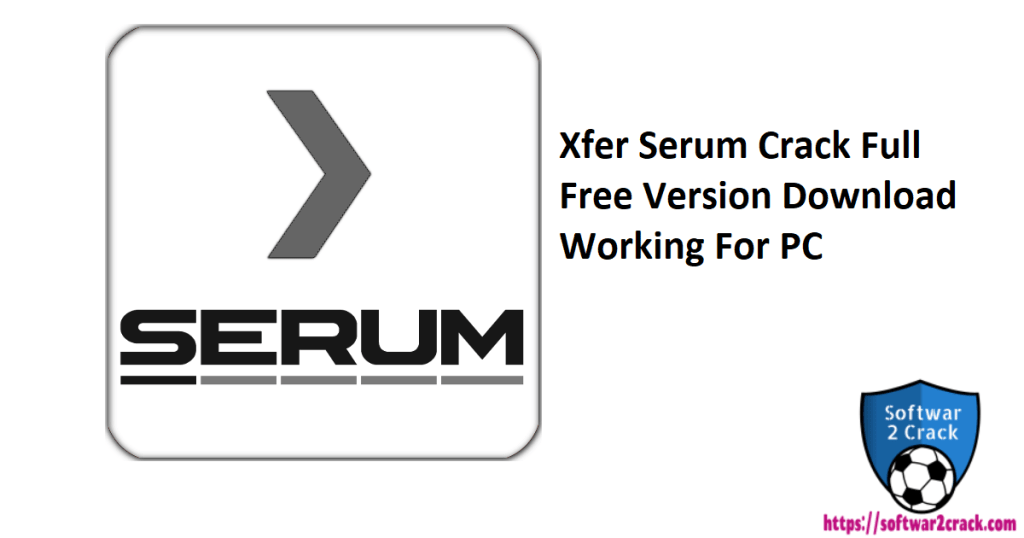 Xfer Serum Crack Full Free Version Download Working For PC
