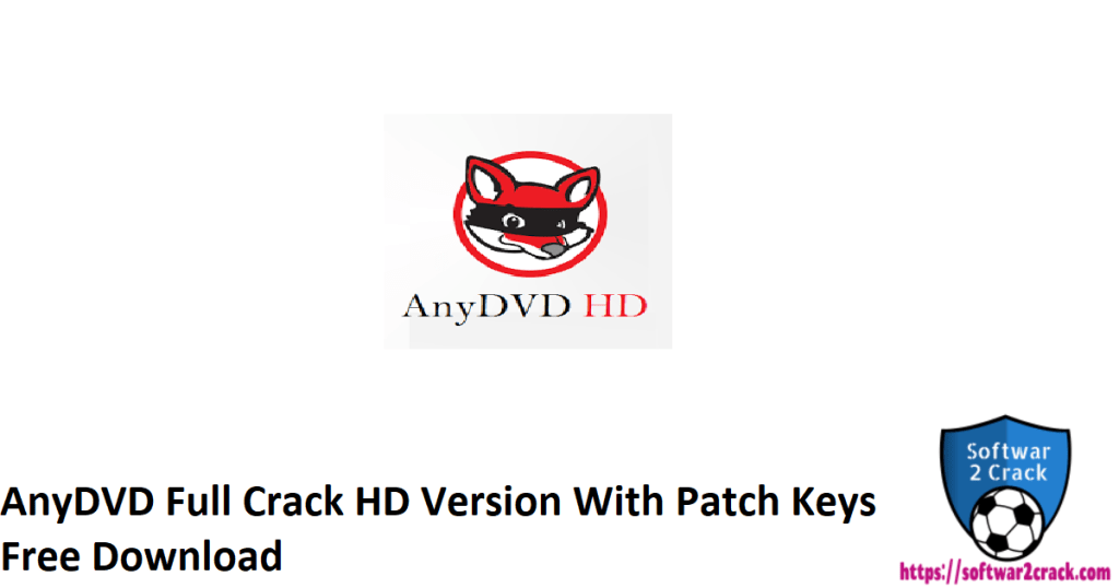 AnyDVD Full Crack HD Version With Patch Keys Free Download