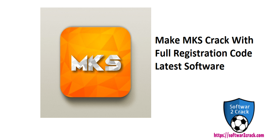 Make MKS Crack With Full Registration Code Latest Software